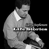 Life Stories by Larry Stephenson