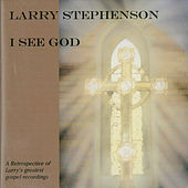 I See God by Larry Stephenson