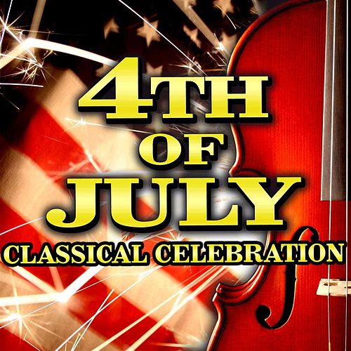 4th of July Classical Celebration by Various Artists