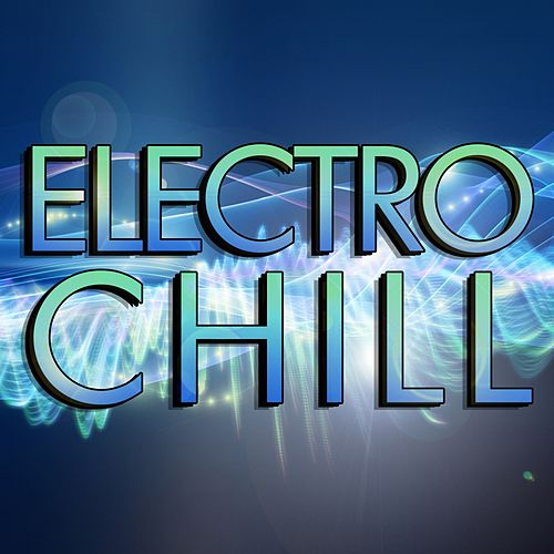 Electro Chill by Various Artists