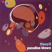 Paradise Blown by 9 Lazy 9