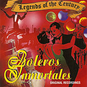 Legends of the Century Boleros Inmortales by Various Artists