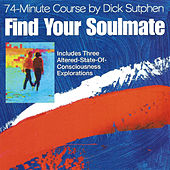 Find Your Soulmate 74-Minute Course by Dick Sutphen