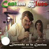 Cantina Blues Llorando en la Cantina by Various Artists