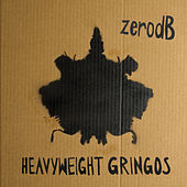 Heavyweight Gringos by Zero dB