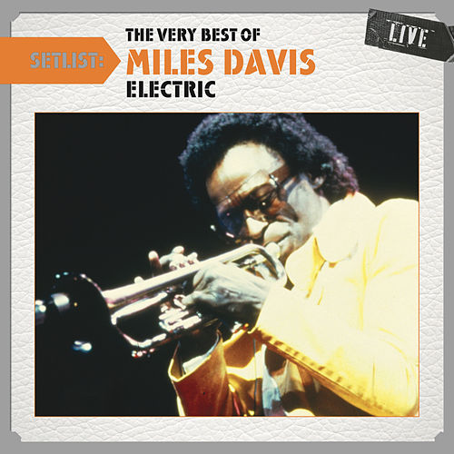 Setlist: The Very Best of Miles Davis LIVE - (Electric) by Miles Davis