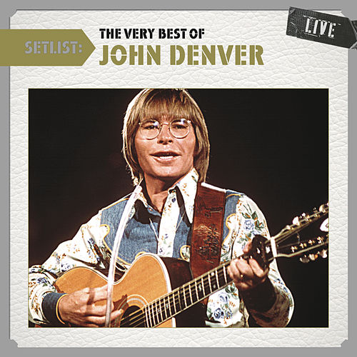 Setlist: The Very Best of John Denver Live by John Denver
