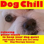 Dog Chill Relaxing Piano Music to Keep Your Dog Quiet and Happy While You Are Away by Dog Therapy Society