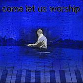 Come Let Us Worship by Jason Sears