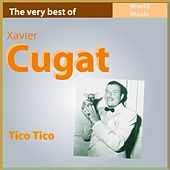 The Very Best of Xavier Cugat: Tico Tico by Xavier Cugat