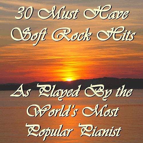 30 Must Have Soft Rock Hits As Played By the World's Most Popular Pianist by Richard Clayderman