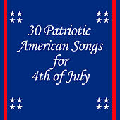 30 Patriotic American Songs for 4th of July by Various Artists
