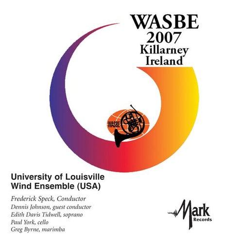 2007 WASBE Killarney, Ireland: University of Lousiville Wind Ensemble by Various Artists