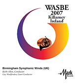 2007 WASBE Killarney, Ireland: Birmingham Symphonic Winds by Birmingham Symphonic Winds