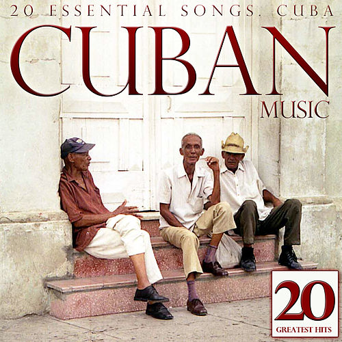 Cuban Music. 20 Essential Songs. Cuba by Various Artists