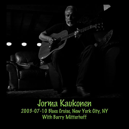 2003-07-10 Blues Cruise, New York, NY (Live) by Jorma Kaukonen