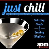 Just Chill -Relaxing Beats And Evening Rhythms by Lounge Crew