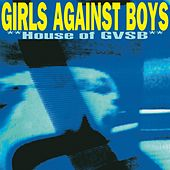 House of GVSB by Girls Against Boys