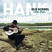 Old School New Rules by Hank Williams, Jr.