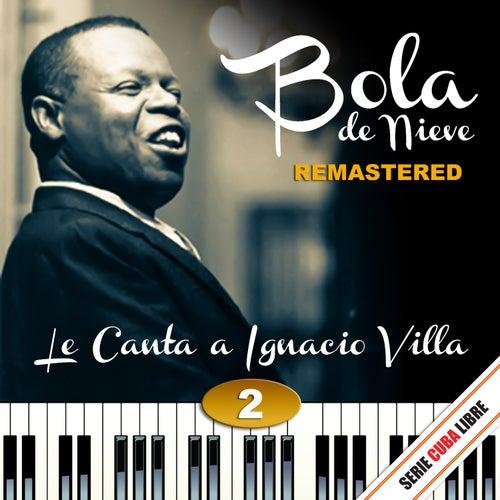 Serie Cuba Libre: Bola de Nieve Le Canta a Ignacio Villa Vol. 2 (Remstered) by Bola De Nieve