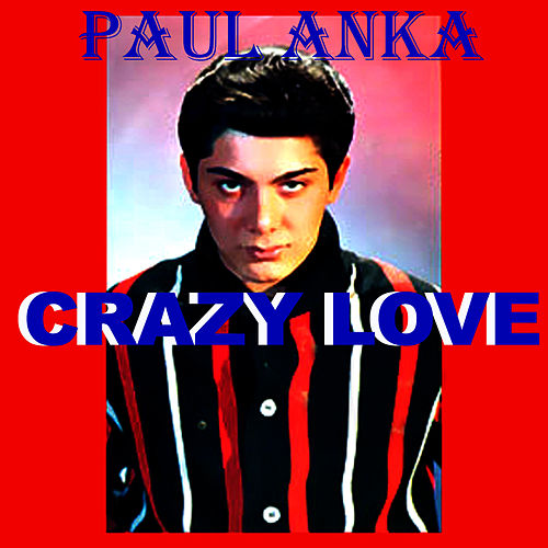 Crazy Love by Paul Anka