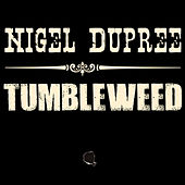 Tumbleweed by Nigel Dupree
