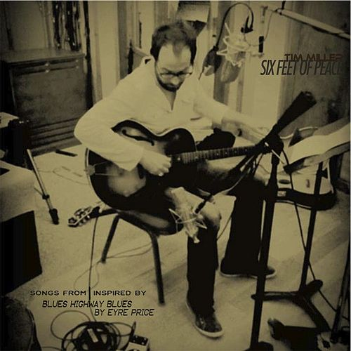 Six Feet of Peace: Songs from and Inspired by Blues Highway Blues by Tim Miller