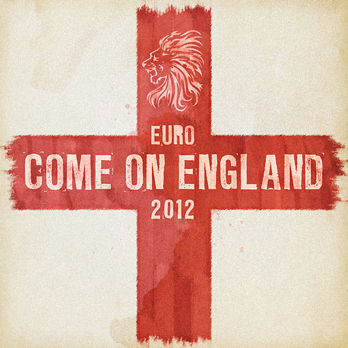 Come on England (Tracks to Celebrate Euro 2012) by Various Artists