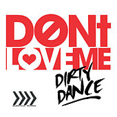 Don't Love Me by Dirty Dance