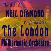The Best of Neil Diamond Performed By the London Philharmonic Orchestra by London Philharmonic Orchestra