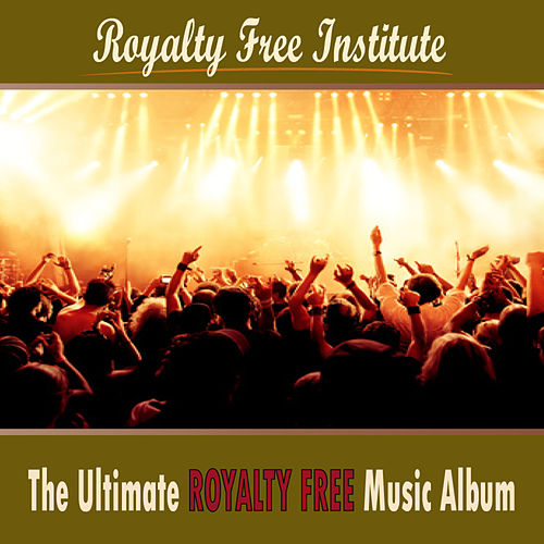 The Ultimate Royalty Free Music Album by Royalty Free Institute