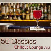 50 Classics Chillout Lounge: Volume 2 by Various Artists