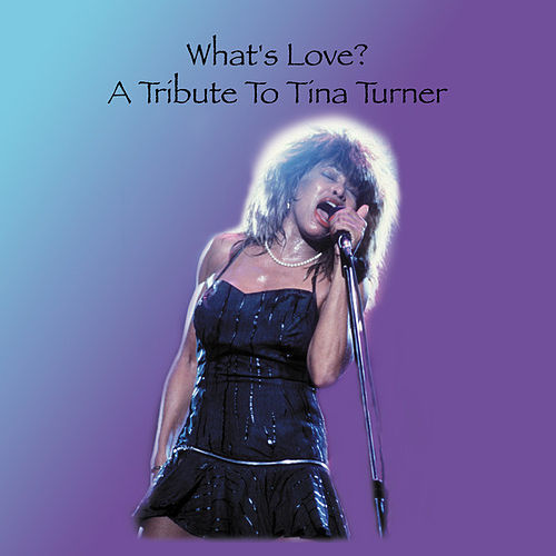 What's Love? a Tribute to Tina Turner by Various Artists