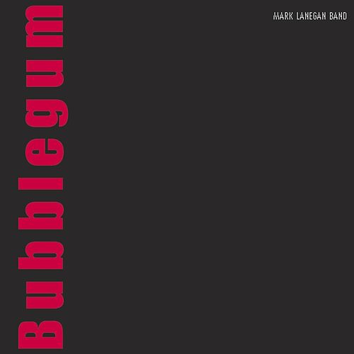 Bubblegum by Mark Lanegan