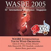 2005 WASBE Singapore: International Youth Wind Orchestra by Various Artists