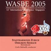 2005 WASBE Singapore: Stadtharmonie Zurich Oerlikon-Seebach by Stadtharmonie Zurich Oerlikon-Seebach