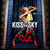 Kiss the Sky by Vali