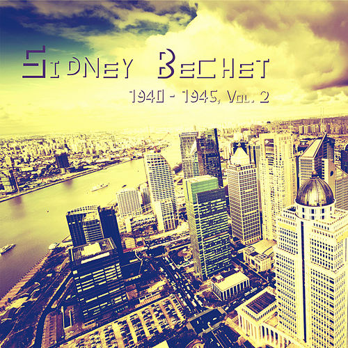 Sidney Bechet 1940 - 1945, Vol. 2 (Remastered) by Sidney Bechet