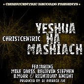 Yeshua Ha Mashiach (feat. DJ Average Joe, Mike Guess, Believin Stephen, B. Morr & Righteouz Knight) by Christcentric