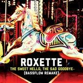 The Sweet Hello, The Sad Goodbye (Bassflow Remake) von Roxette