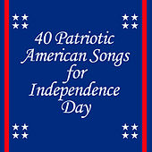 40 Patriotic American Songs for Independence Day by Various Artists
