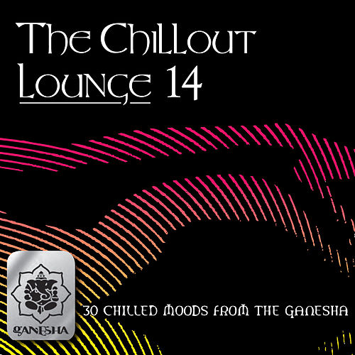 The Chillout Lounge Vol. 14 by Various Artists