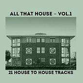 All That House, Vol. One (21 House to House Tracks) by Various Artists