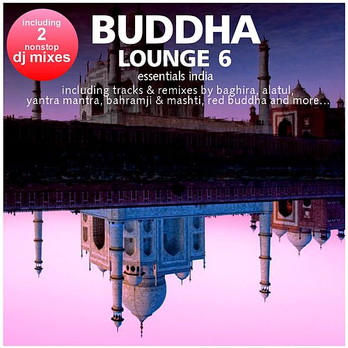 Buddha Lounge Essentials India, Vol. 6 (incl. 2 Hotel Bar Mixes by DJ Costes Singh) by Various Artists