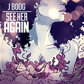 See Her Again - Single by J Boog
