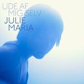 Ude Af Mig Selv by Julie Maria