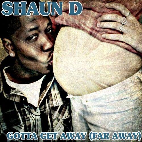 Gotta Get Away (Far Away) by Shaun D