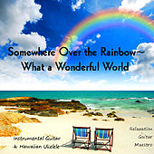 Somewhere Over the Rainbow - What a Wonderful World: Instrumental Guitar & Hawaiian Ukelele by Relaxation Guitar Maestro