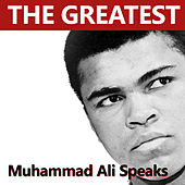 The Greatest Muhammad Ali Speaks by Muhammad Ali