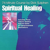 Spiritual Healing 74-Minute Course by Dick Sutphen
